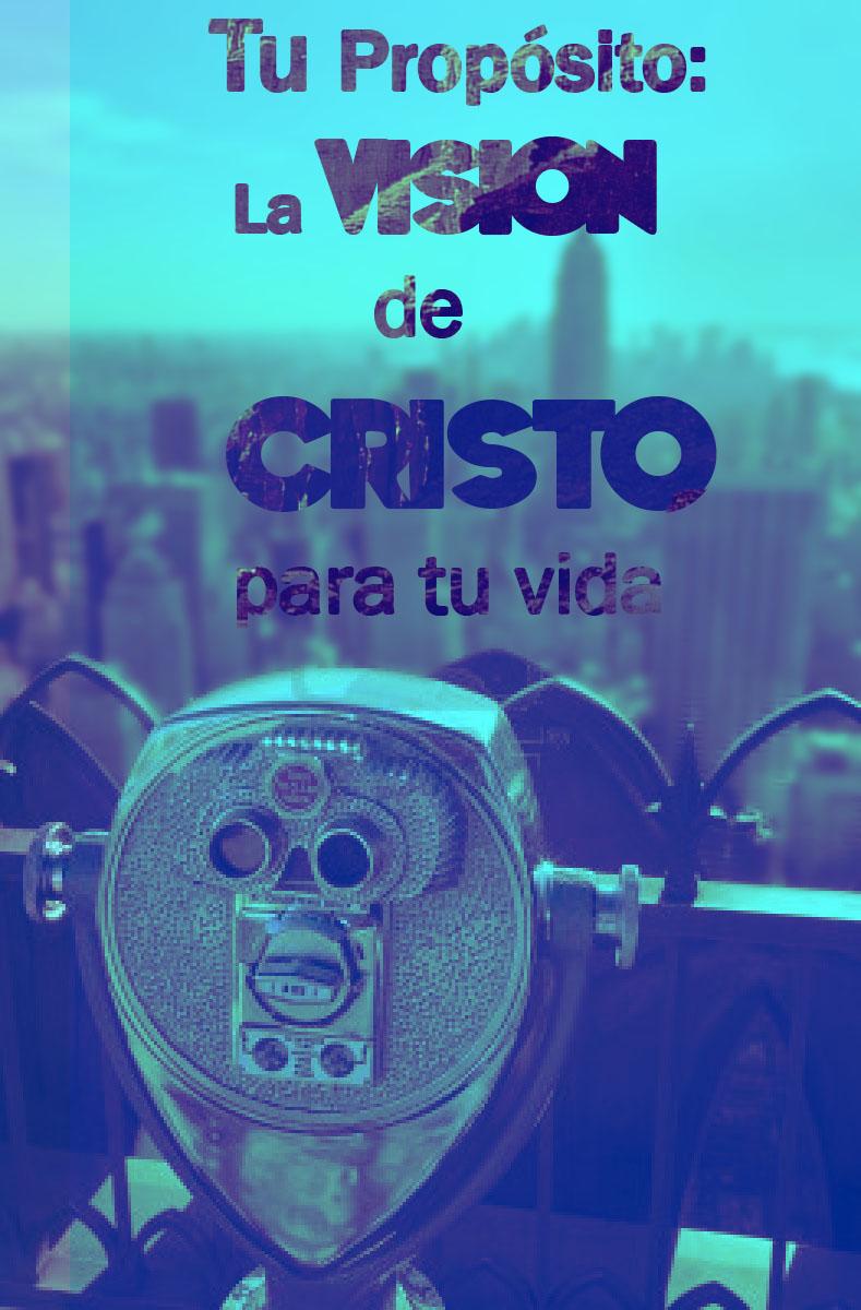 Tu Proposito - La Vision de Cristo para tu vida