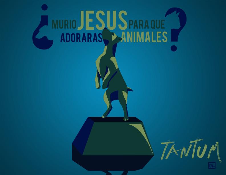 Murio Jesus, Para Que Adoraras Animales - Tantum