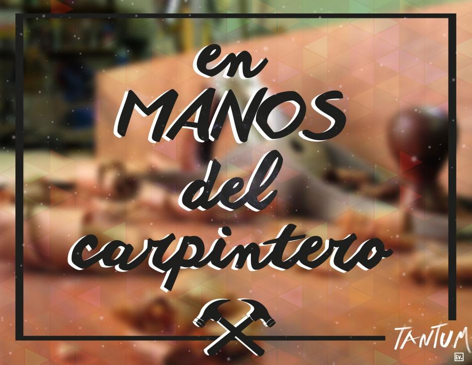 En manos del carpintero - Tantum Ev