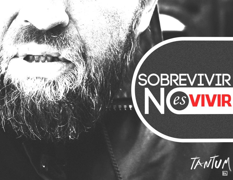 Sobrevivir no es vivir - Tantum Ev